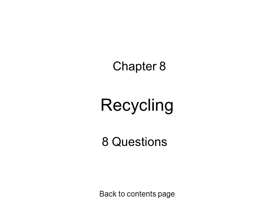 Recycling Chapter 8 8 Questions Back to contents page