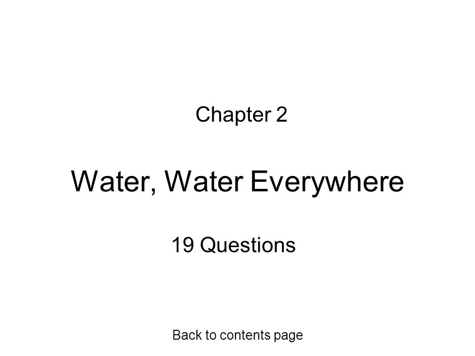Water, Water Everywhere Chapter 2 19 Questions Back to contents page