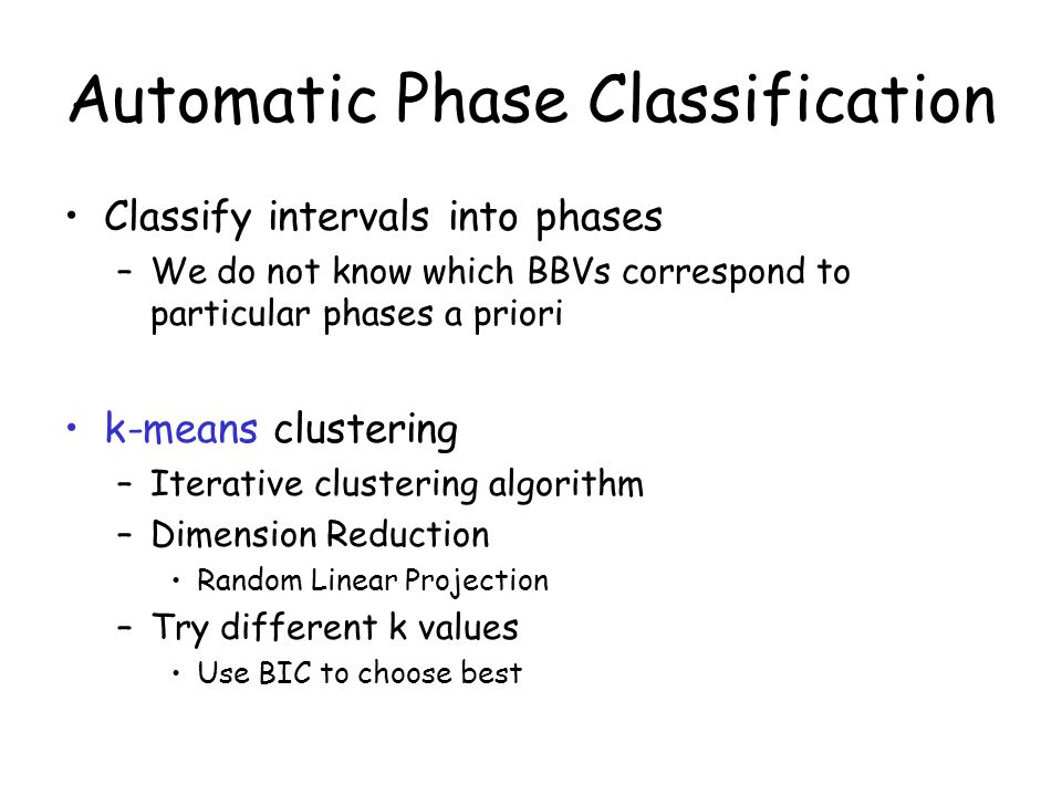Automatic Phase Classification Classify intervals into phases –We do not know which BBVs correspond to particular phases a priori k-means clustering –