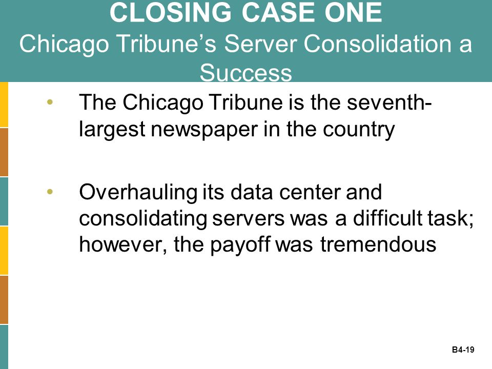 B4-19 CLOSING CASE ONE Chicago Tribune's Server Consolidation a Success The Chicago Tribune is the seventh- largest newspaper in the country Overhauli