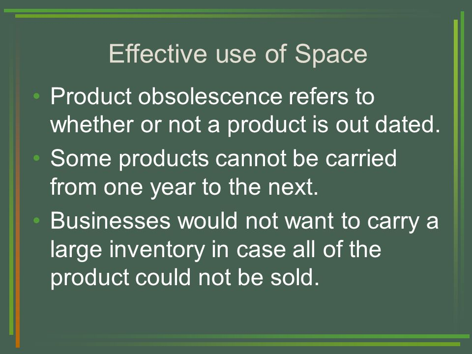 Effective use of Space Product obsolescence refers to whether or not a product is out dated.