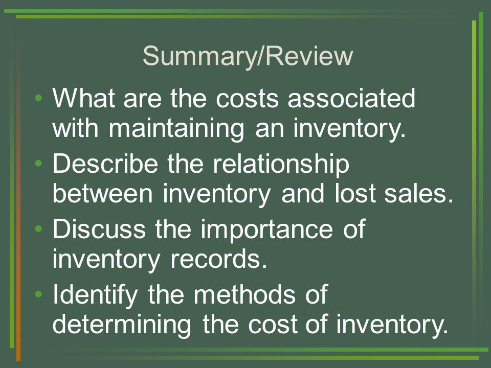 Summary/Review What are the costs associated with maintaining an inventory.