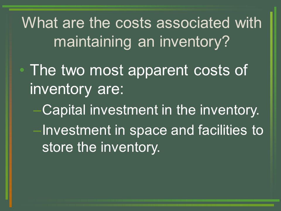 What are the costs associated with maintaining an inventory.