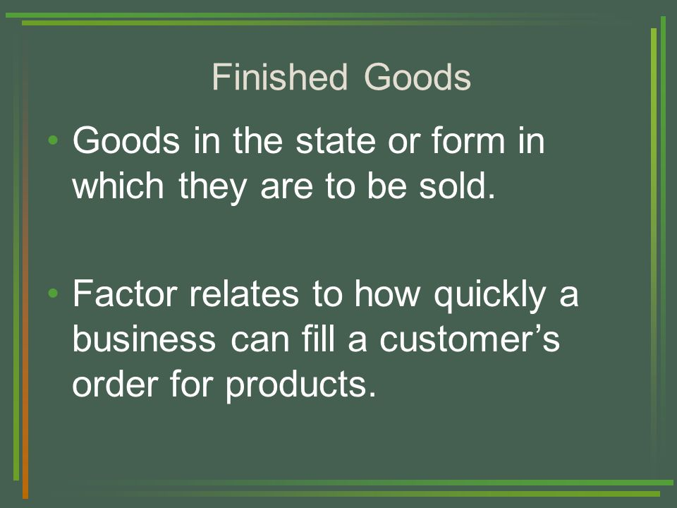 Finished Goods Goods in the state or form in which they are to be sold.
