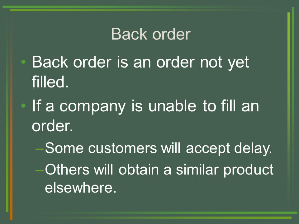 Back order Back order is an order not yet filled. If a company is unable to fill an order.