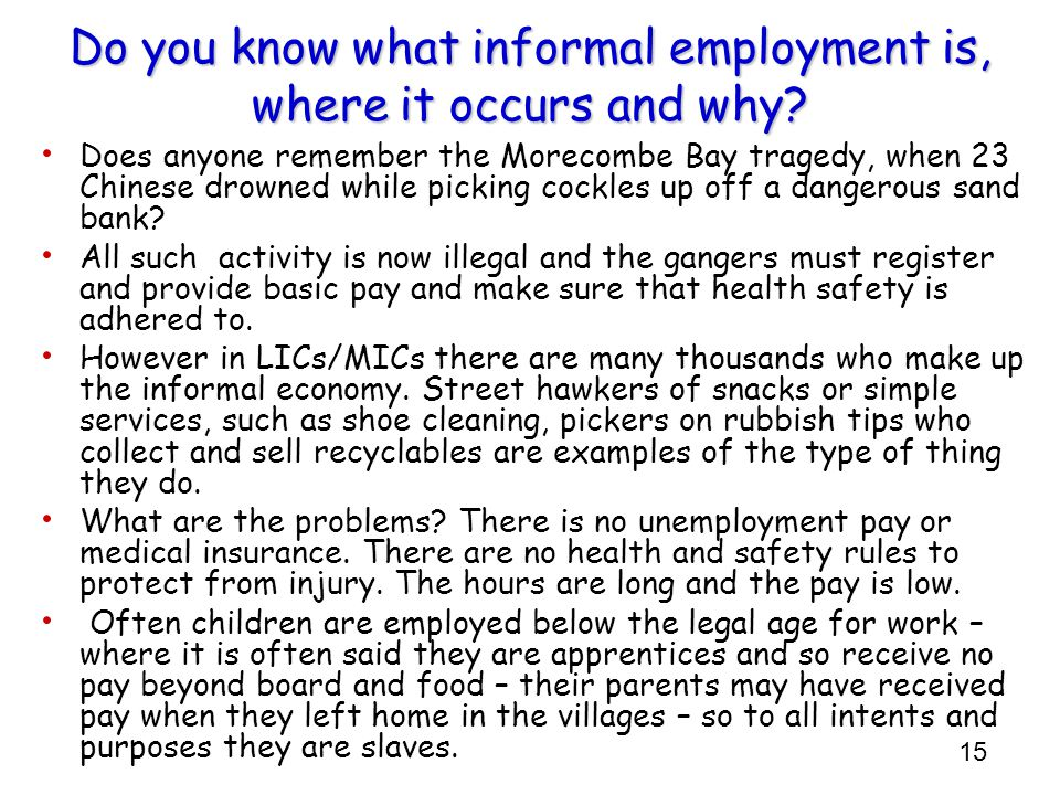 15 Do you know what informal employment is, where it occurs and why? Does anyone remember the Morecombe Bay tragedy, when 23 Chinese drowned while pic
