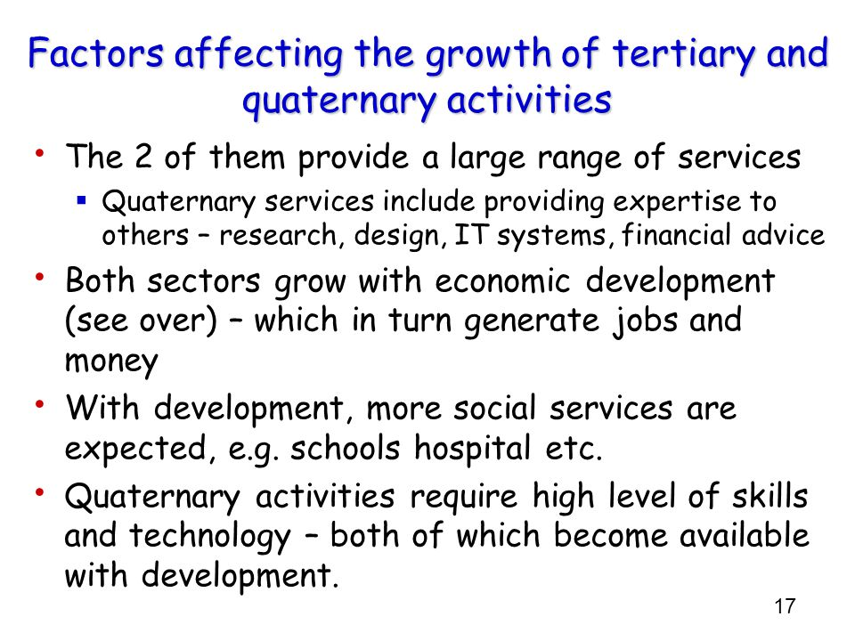 17 Factors affecting the growth of tertiary and quaternary activities The 2 of them provide a large range of services  Quaternary services include pr