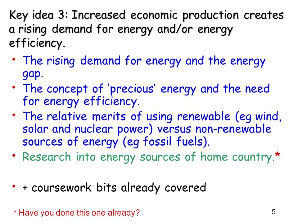 5 Key idea 3: Increased economic production creates a rising demand for energy and/or energy efficiency. The rising demand for energy and the energy g