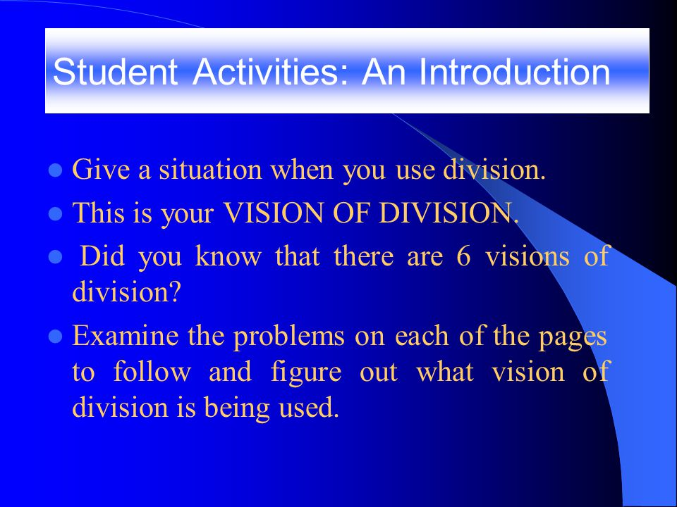 Give a situation when you use division.This is your VISION OF DIVISION.