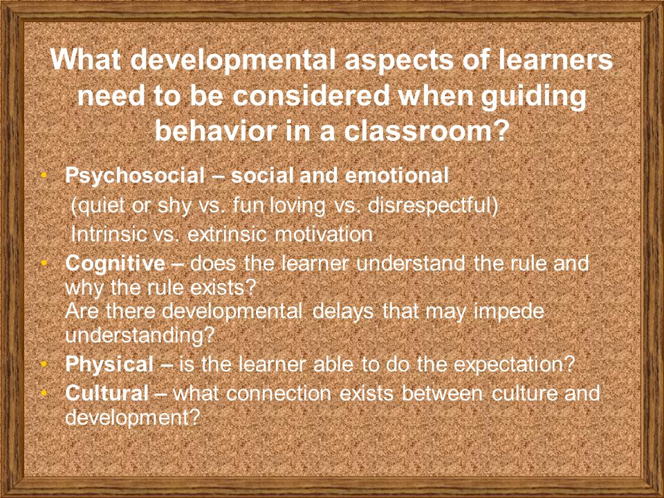 What developmental aspects of learners need to be considered when guiding behavior in a classroom.