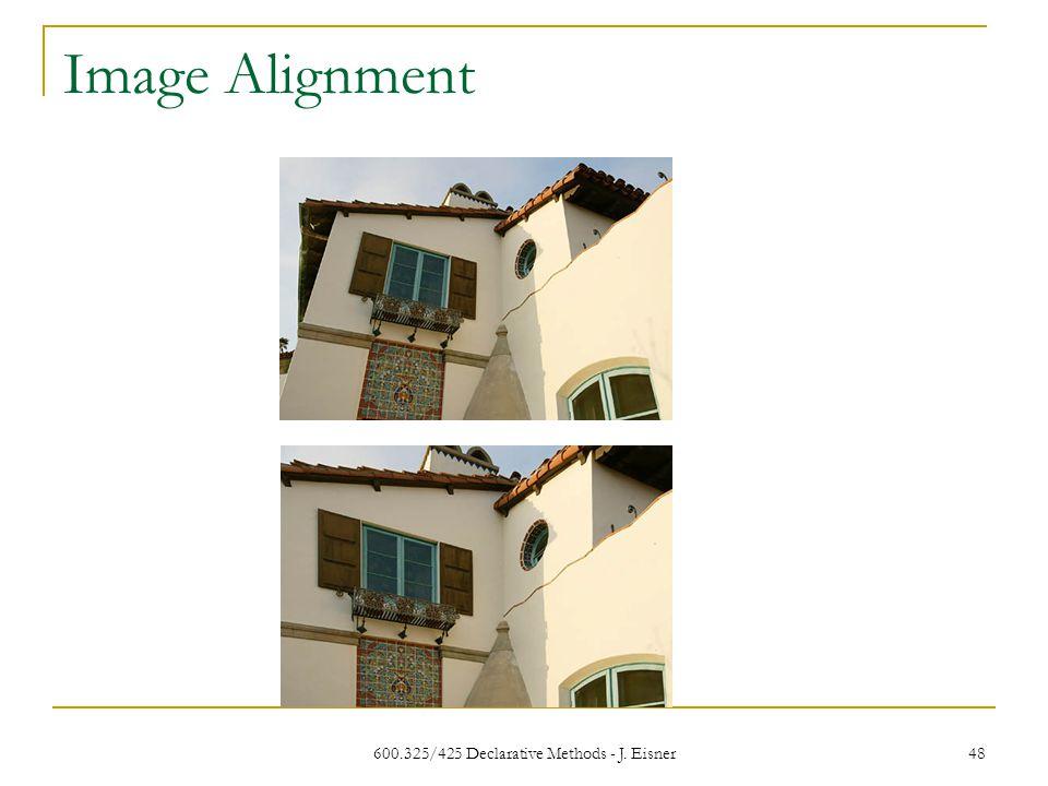 Image Alignment 600.325/425 Declarative Methods - J. Eisner 48