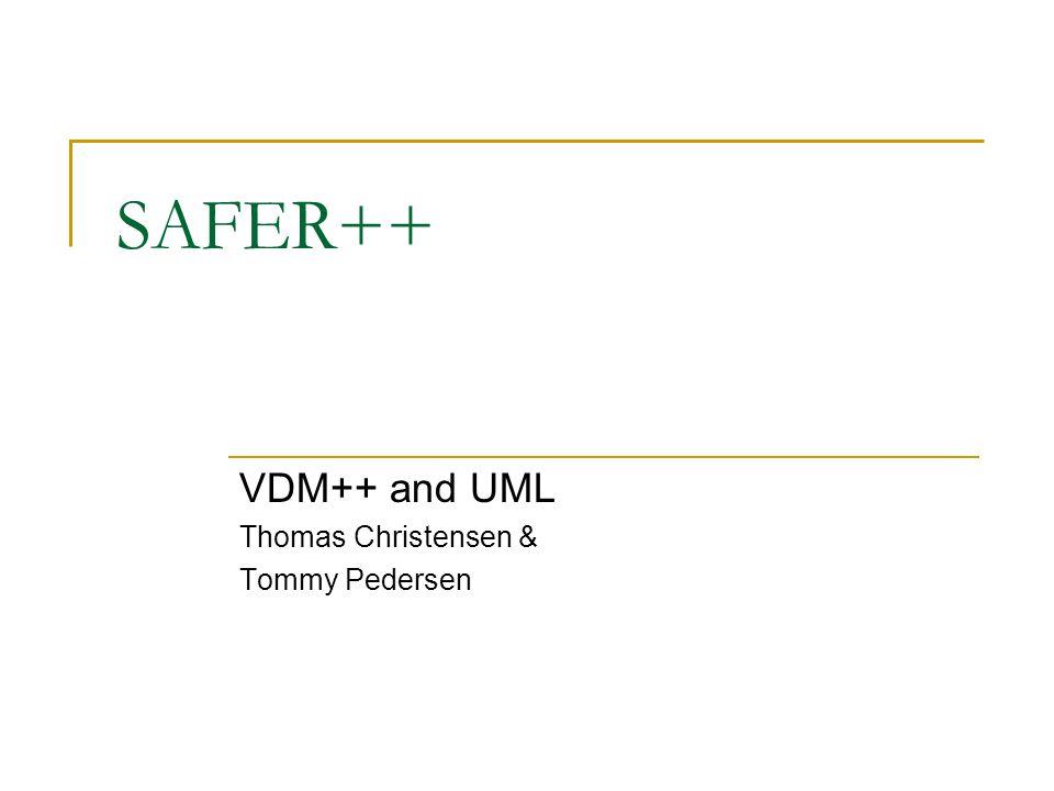 SAFER++ VDM++ and UML Thomas Christensen & Tommy Pedersen