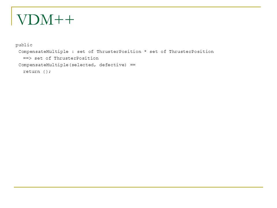 VDM++ public CompensateMultiple : set of ThrusterPosition * set of ThrusterPosition ==> set of ThrusterPosition CompensateMultiple(selected, defective) == return {};