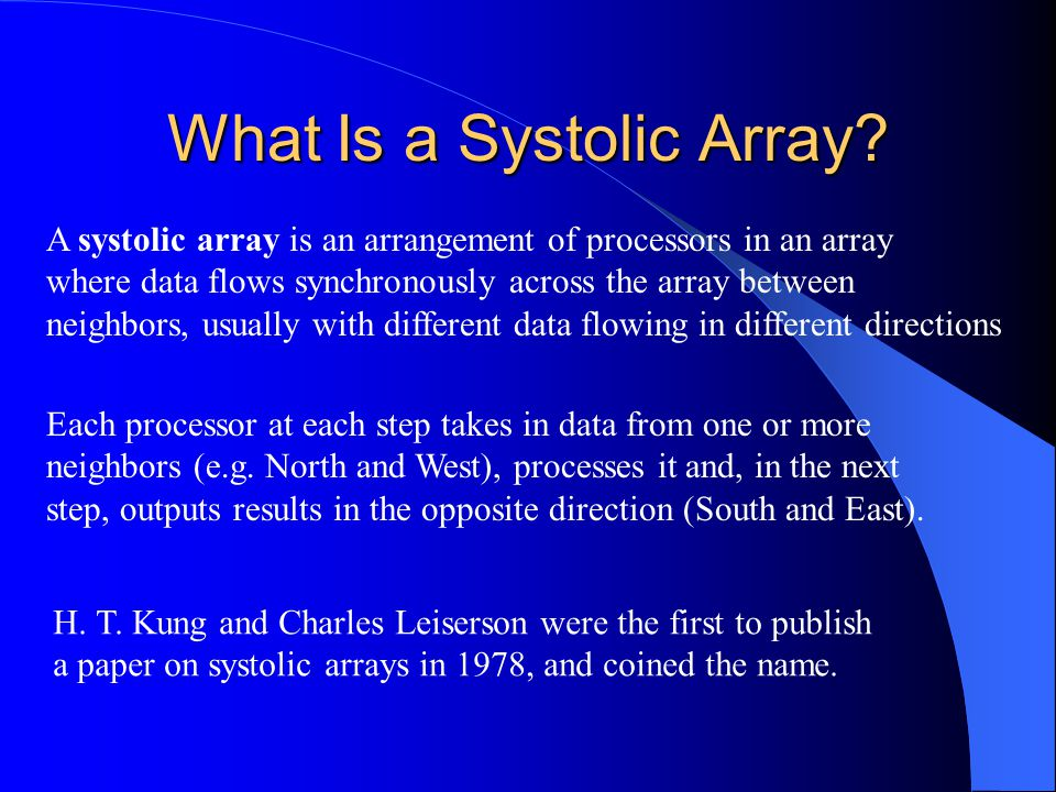 What Is a Systolic Array? A systolic array is an arrangement of processors in an array where data flows synchronously across the array between neighbo