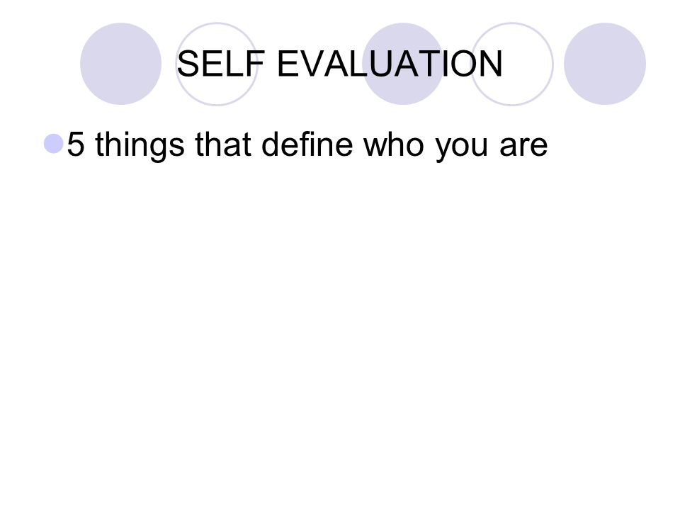 SELF EVALUATION 5 things that define who you are