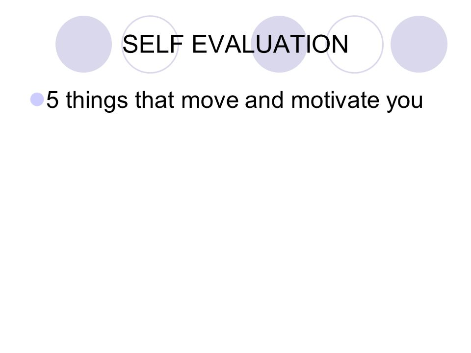 SELF EVALUATION 5 things that move and motivate you