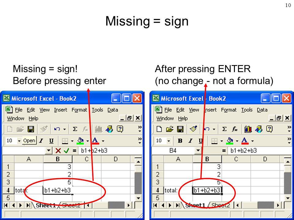 10 Missing = sign Missing = sign! Before pressing enter After pressing ENTER (no change - not a formula)