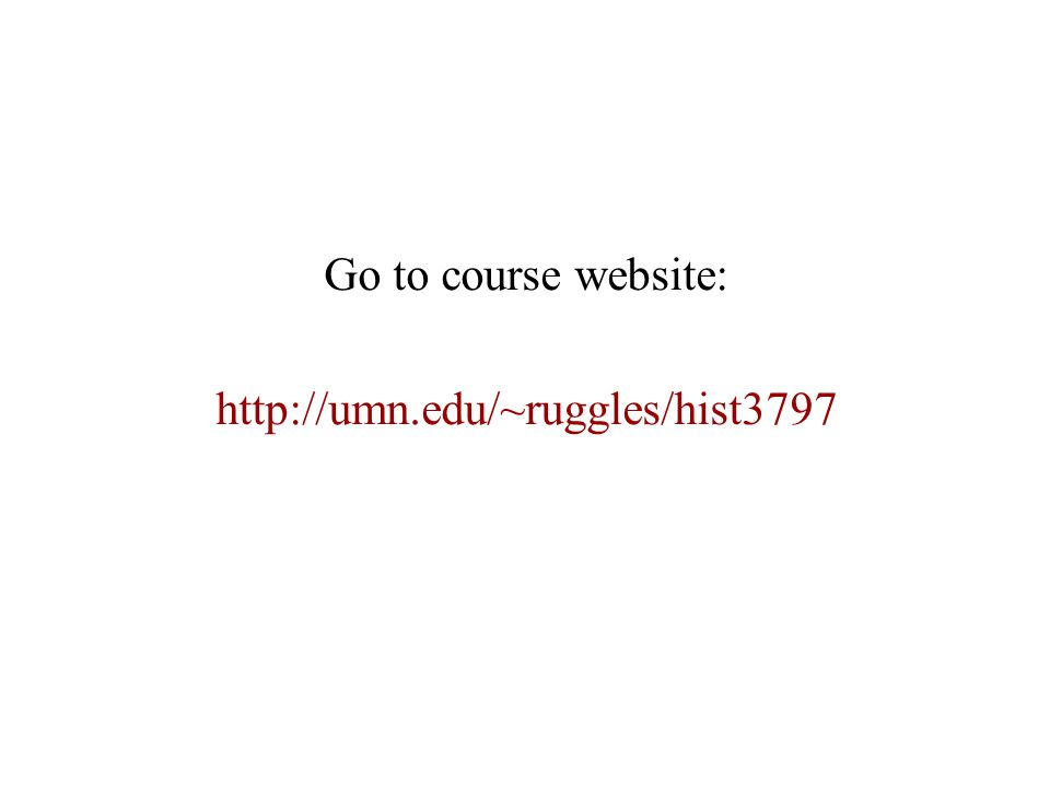 Go to course website: http://umn.edu/~ruggles/hist3797