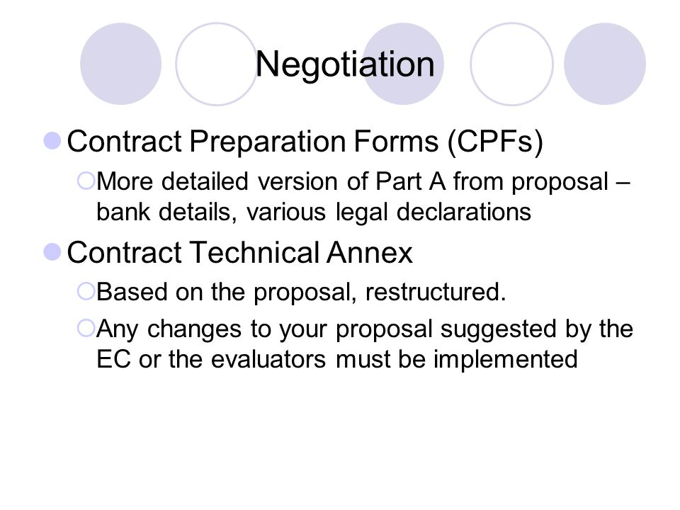 Negotiation Contract Preparation Forms (CPFs)  More detailed version of Part A from proposal – bank details, various legal declarations Contract Technical Annex  Based on the proposal, restructured.