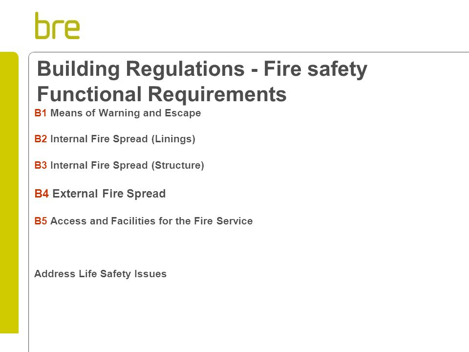 Building Regulations - Fire safety Functional Requirements B1 Means of Warning and Escape B2 Internal Fire Spread (Linings) B3 Internal Fire Spread (S