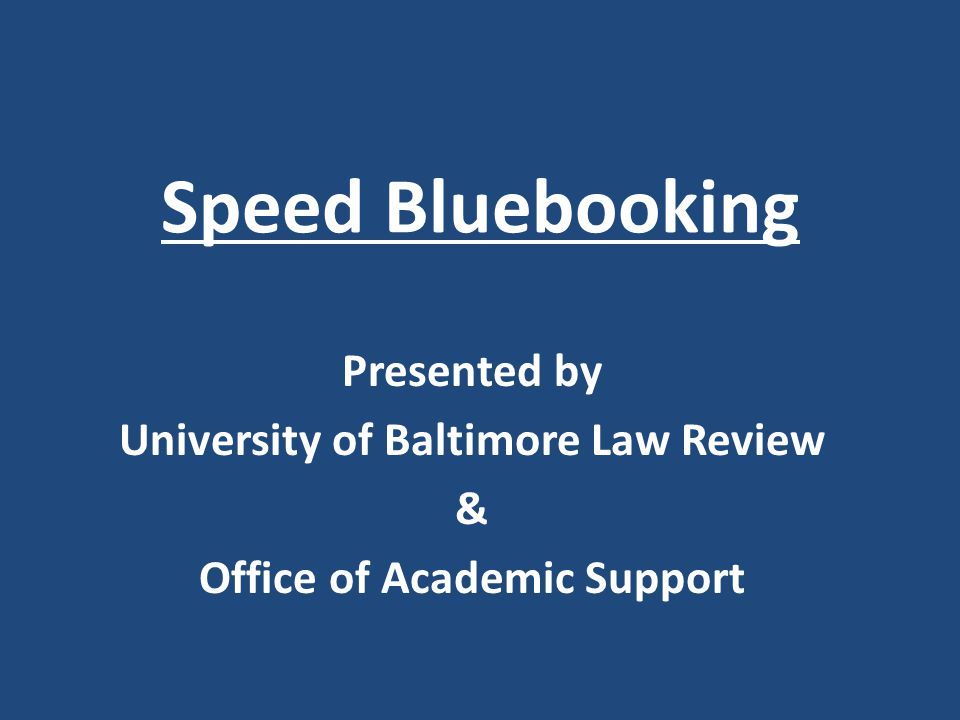 Speed Bluebooking Presented by University of Baltimore Law Review & Office of Academic Support