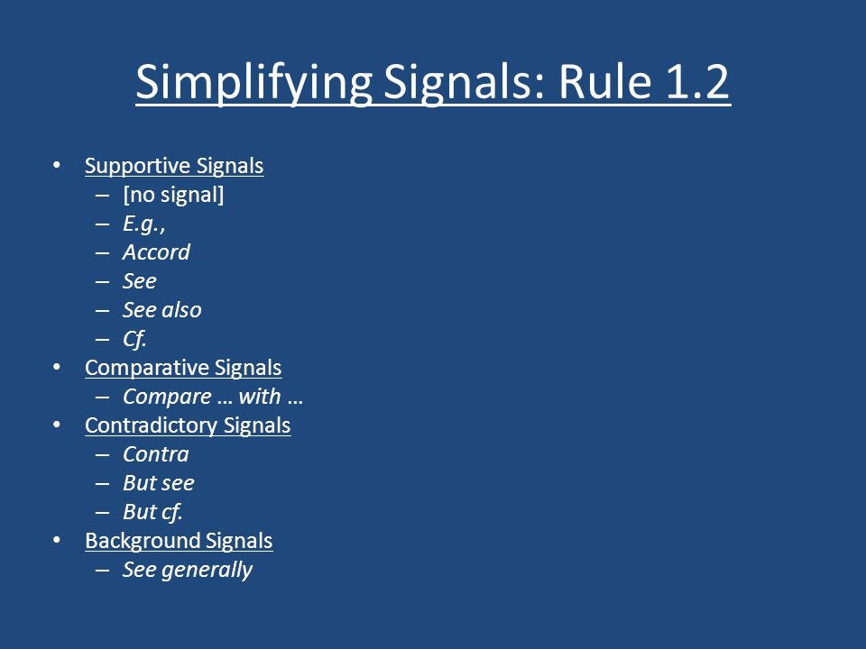 Simplifying Signals: Rule 1.2 Supportive Signals – [no signal] – E.g., – Accord – See – See also – Cf.