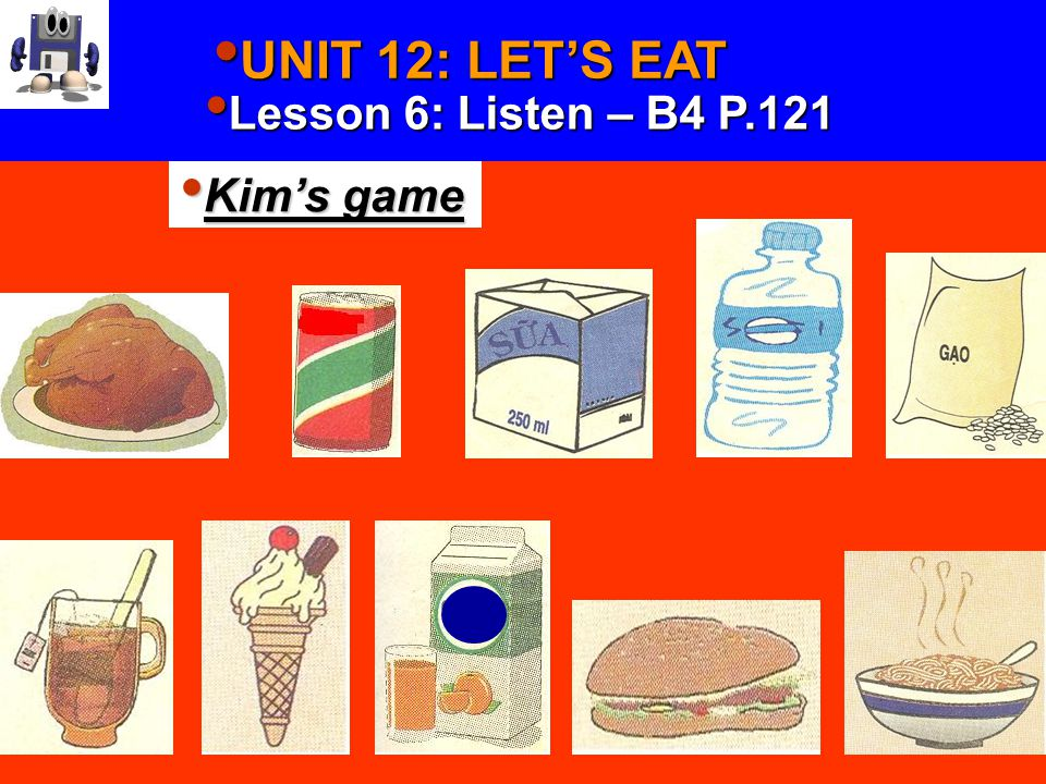 UNIT 12: LET'S EAT UNIT 12: LET'S EAT Lesson 6: Listen – B4 P.121 Lesson 6: Listen – B4 P.121 Complete the sentences: 1) Lan had _________.