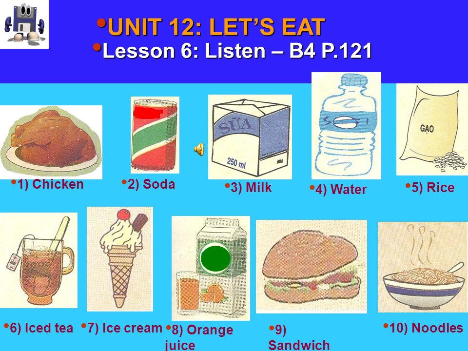 UNIT 12: LET'S EAT UNIT 12: LET'S EAT Lesson 6: Listen – B4 P.121 Lesson 6: Listen – B4 P.121 2 0 2 0 1 9 1 9 1 8 1 8 1 7 1 7 1 6 1 6 1 5 1 5 1 4 1 4 1 3 1 3 1 2 1 2 1 1 1 1 1 0 1 0 0 9 0 9 0 8 0 8 0 7 0 7 0 6 0 6 0 5 0 5 0 4 0 4 0 3 0 3 0 2 0 2 0 1 0 100 ENGLISH ENGLISH
