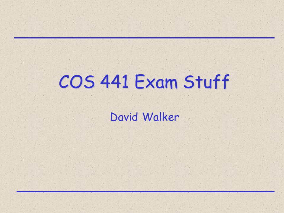 COS 441 Exam Stuff David Walker