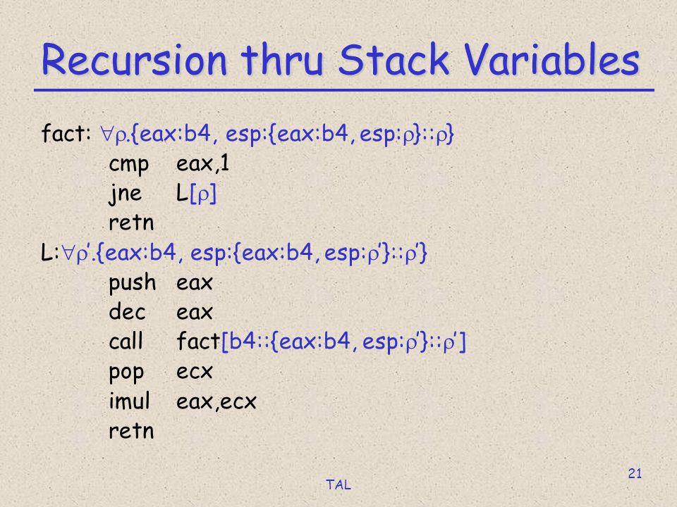 TAL 21 Recursion thru Stack Variables fact: .{eax:b4, esp:{eax:b4, esp:  }::  } cmpeax,1 jneL[  ] retn L:  '.{eax:b4, esp:{eax:b4, esp:  '}::