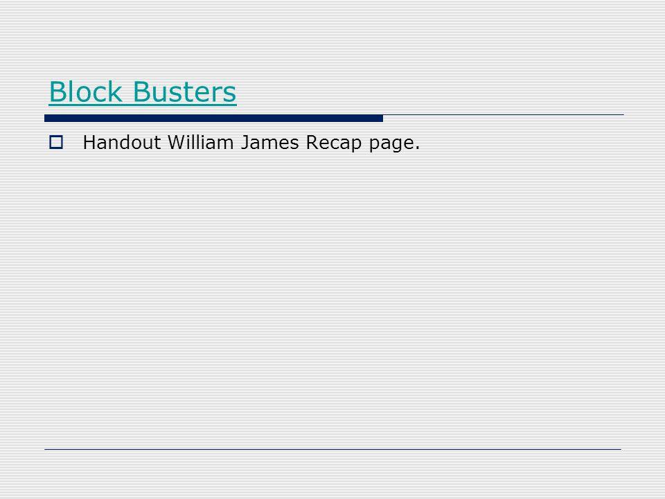 Block Busters  Handout William James Recap page.