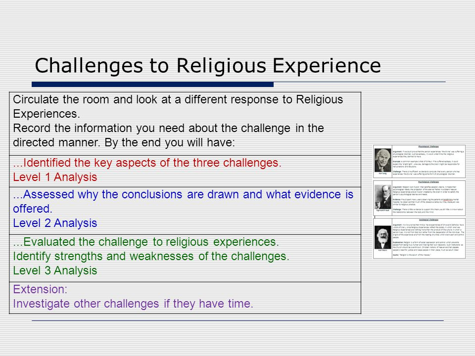 Challenges to Religious Experience Circulate the room and look at a different response to Religious Experiences. Record the information you need about
