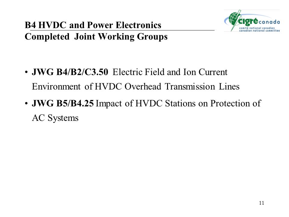 11 JWG B4/B2/C3.50 Electric Field and Ion Current Environment of HVDC Overhead Transmission Lines JWG B5/B4.25 Impact of HVDC Stations on Protection o