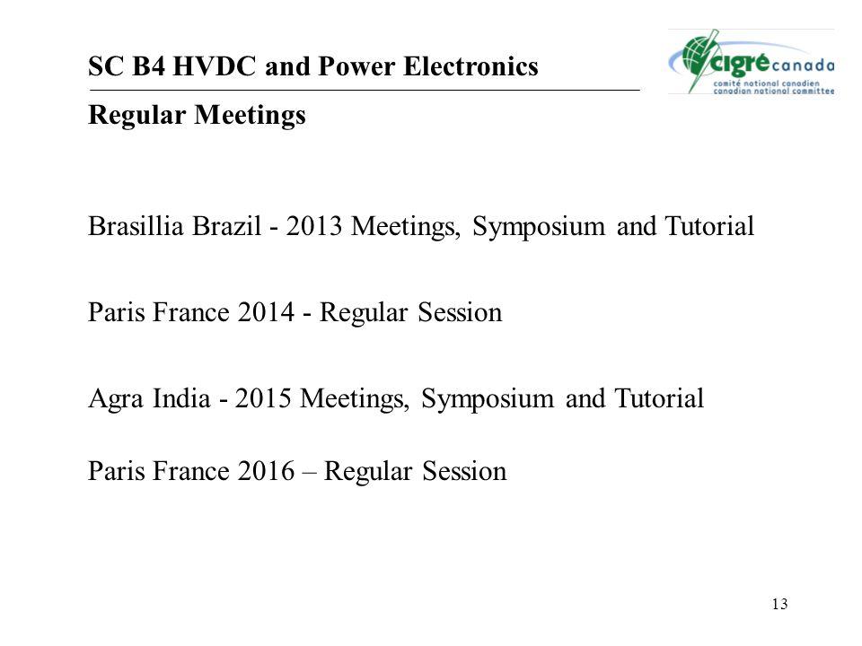 13 SC B4 HVDC and Power Electronics Regular Meetings Brasillia Brazil - 2013 Meetings, Symposium and Tutorial Paris France 2014 - Regular Session Agra