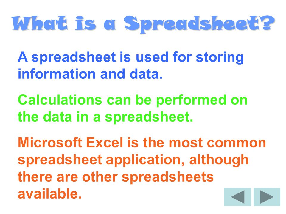 What is a Spreadsheet.A spreadsheet is used for storing information and data.