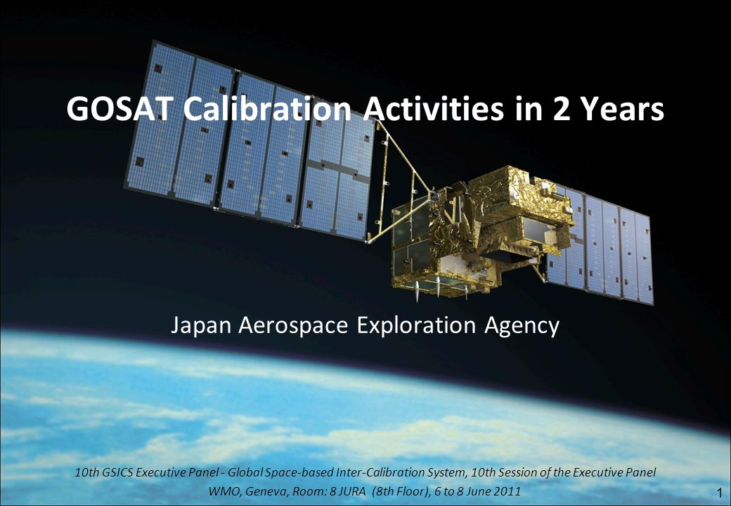 GOSAT Calibration Activities in 2 Years Japan Aerospace Exploration Agency 1 10th GSICS Executive Panel - Global Space-based Inter-Calibration System,
