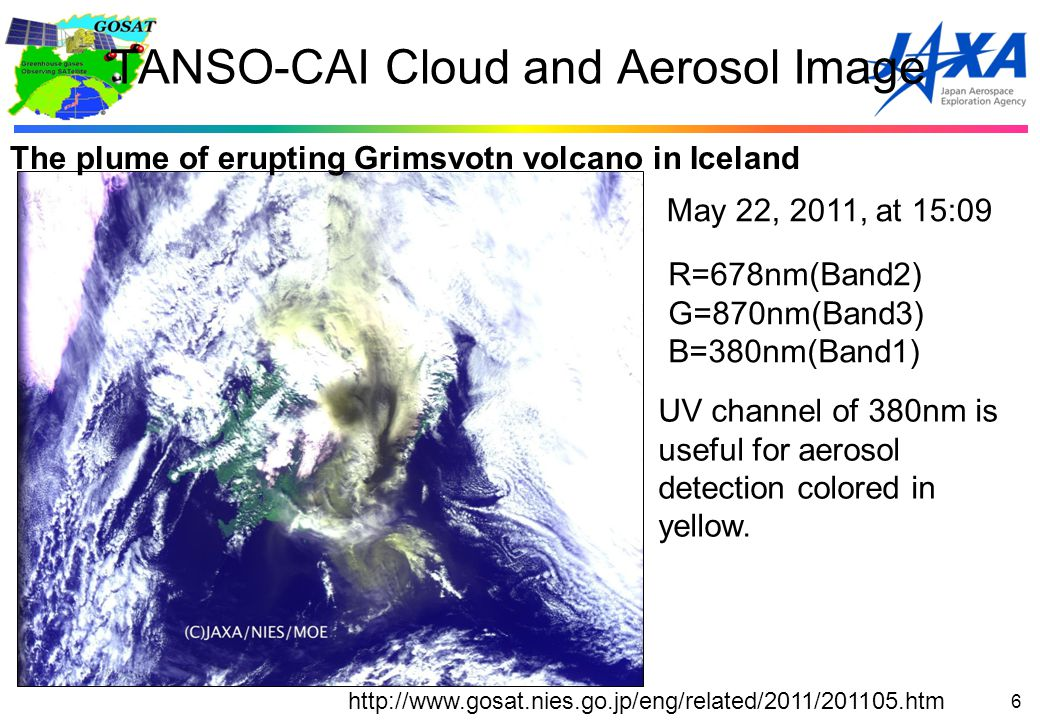 TANSO-CAI Cloud and Aerosol Image 6 The plume of erupting Grimsvotn volcano in Iceland http://www.gosat.nies.go.jp/eng/related/2011/201105.htm R=678nm(Band2) G=870nm(Band3) B=380nm(Band1) UV channel of 380nm is useful for aerosol detection colored in yellow.