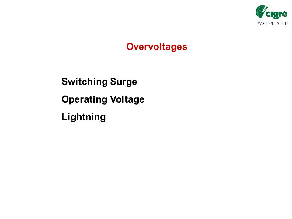 JWG-B2/B4/C1.17 Overvoltages Switching Surge Operating Voltage Lightning