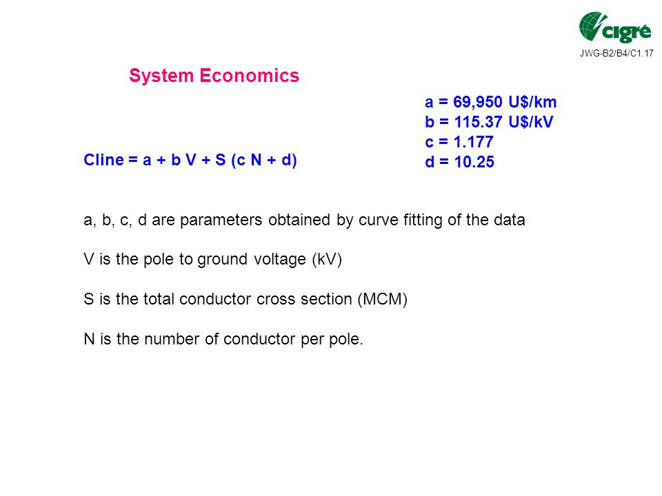 JWG-B2/B4/C1.17 Cline = a + b V + S (c N + d) a, b, c, d are parameters obtained by curve fitting of the data V is the pole to ground voltage (kV) S is the total conductor cross section (MCM) N is the number of conductor per pole.
