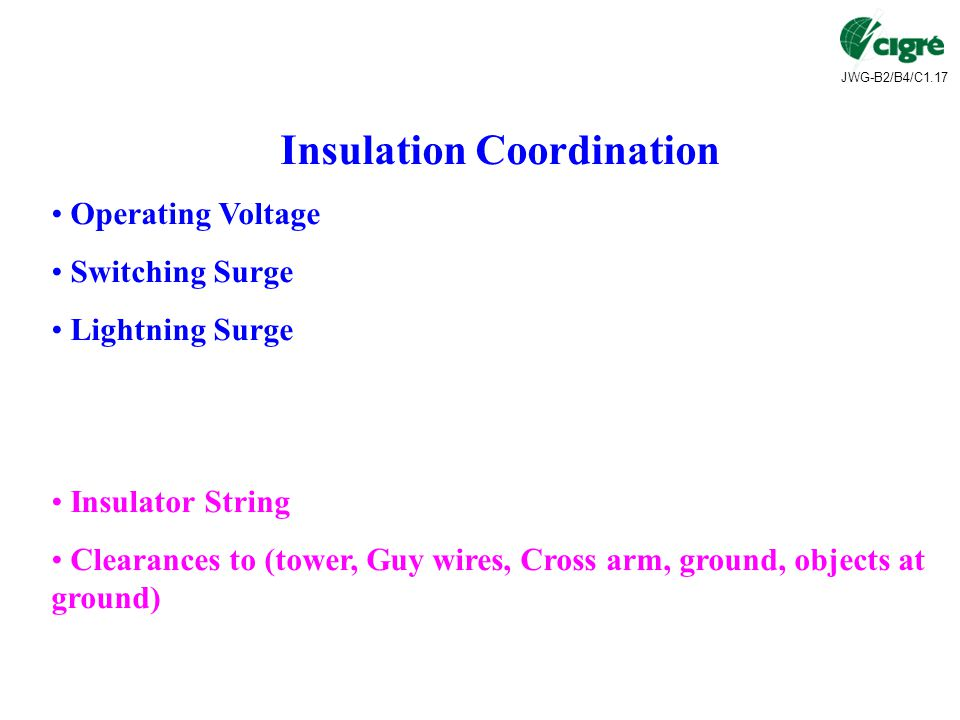 JWG-B2/B4/C1.17 Insulation Coordination Operating Voltage Switching Surge Lightning Surge Insulator String Clearances to (tower, Guy wires, Cross arm, ground, objects at ground)