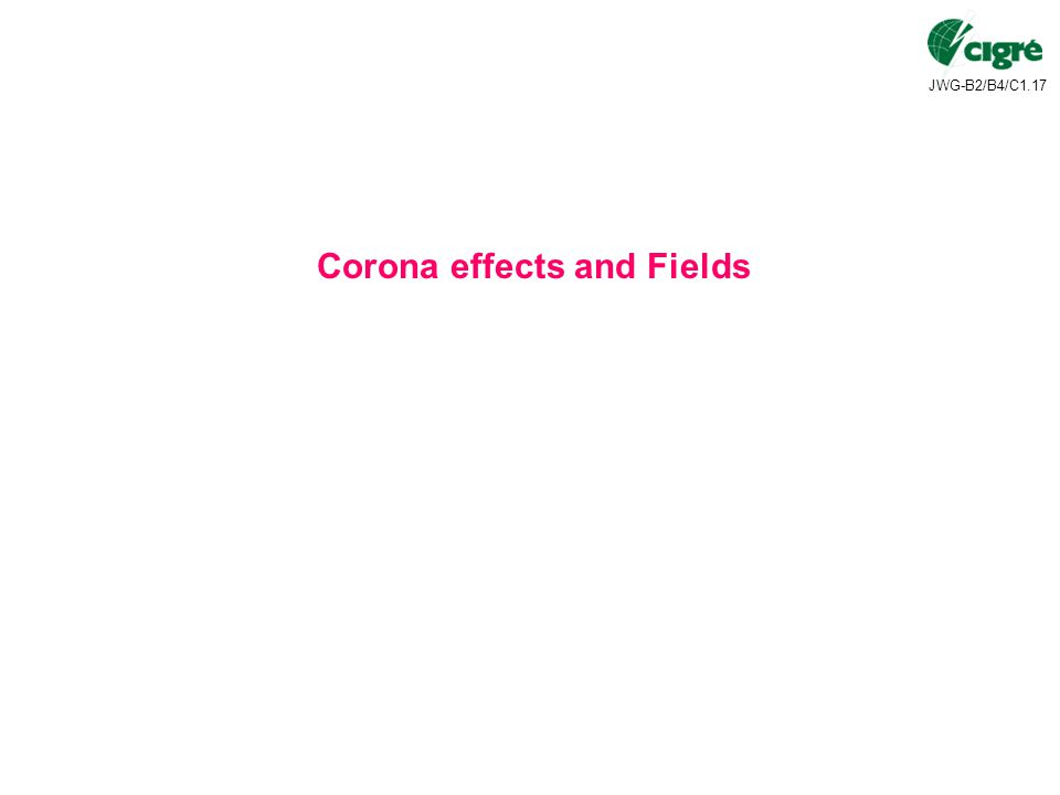 JWG-B2/B4/C1.17 Corona effects and Fields