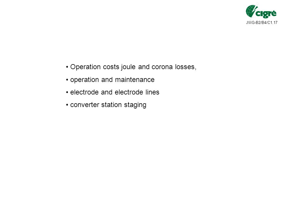 JWG-B2/B4/C1.17 Operation costs joule and corona losses, operation and maintenance electrode and electrode lines converter station staging