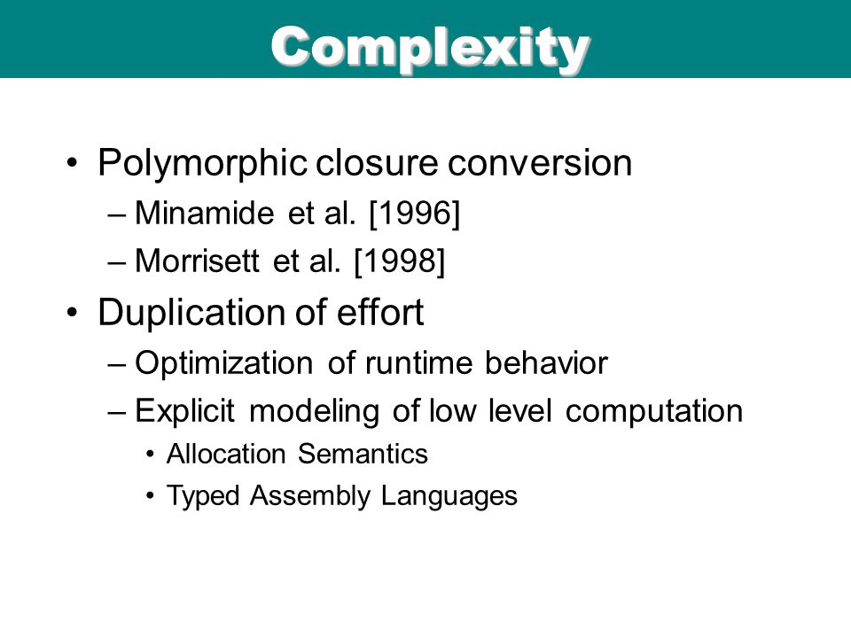 ICFP 98 06/08/9 9 Complexity Polymorphic closure conversion –Minamide et al.