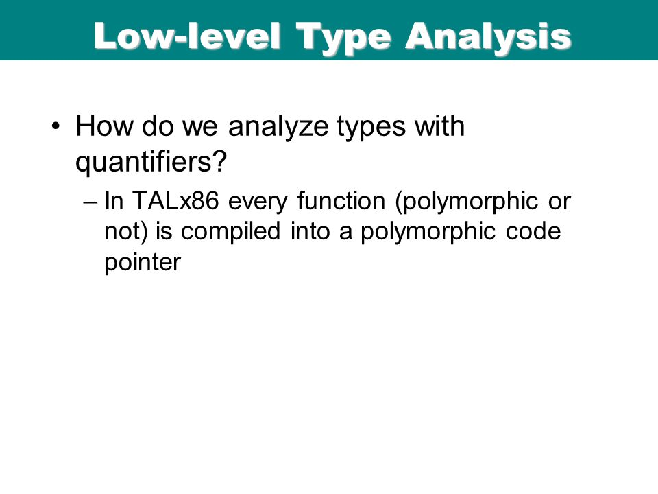ICFP 98 Low-level Type Analysis How do we analyze types with quantifiers.