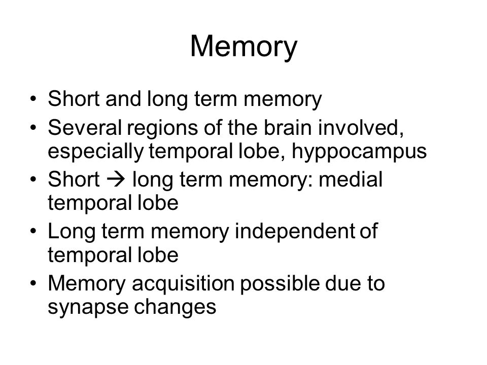 Memory Short and long term memory Several regions of the brain involved, especially temporal lobe, hyppocampus Short  long term memory: medial tempor