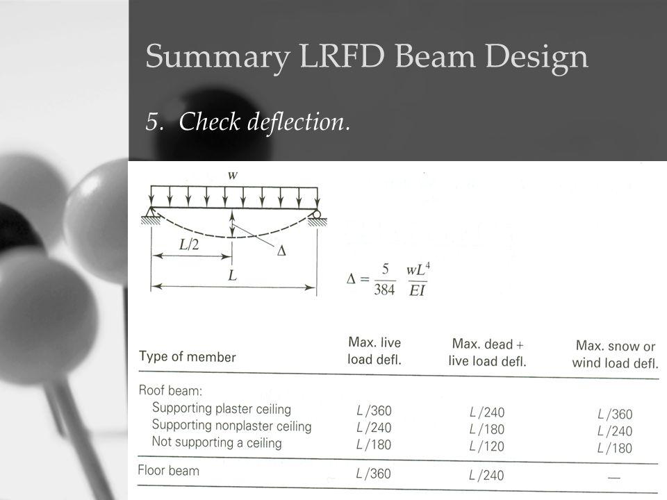 Summary LRFD Beam Design 5. Check deflection.