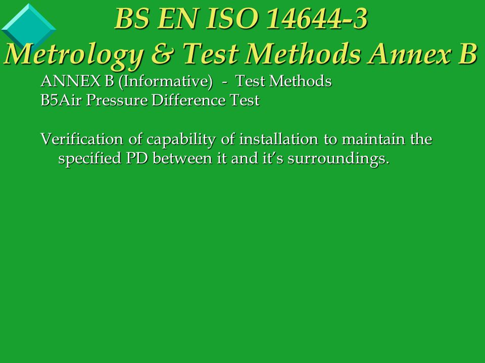ANNEX B (Informative) - Test Methods B5Air Pressure Difference Test Verification of capability of installation to maintain the specified PD between it and it's surroundings.