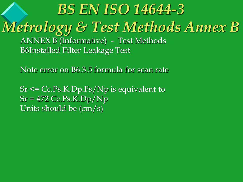 ANNEX B (Informative) - Test Methods B6Installed Filter Leakage Test Note error on B6.3.5 formula for scan rate Sr <= Cc.Ps.K.Dp.Fs/Np is equivalent t