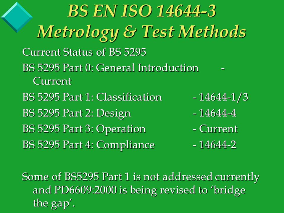 This part of BS EN ISO 14644 may be used for the characterisation of a cleanroom as described and specified in other parts of BS EN ISO 14644.