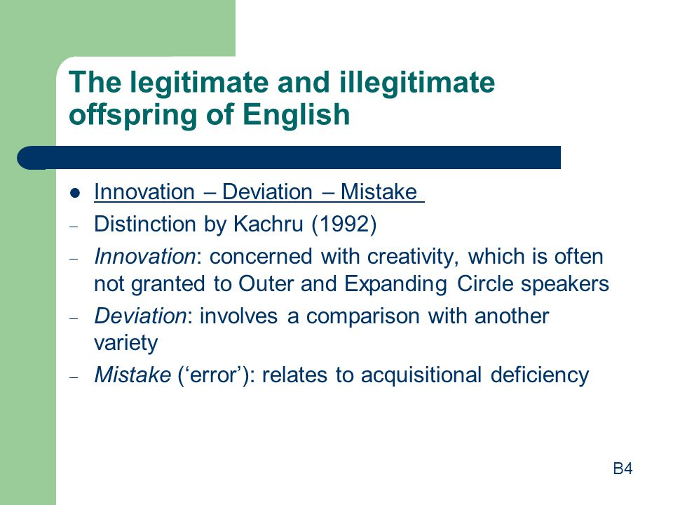 The legitimate and illegitimate offspring of English Innovation – Deviation – Mistake  Distinction by Kachru (1992)  Innovation: concerned with crea
